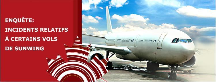 Enquête : Incidents relatifs à certains vols de Sunwing